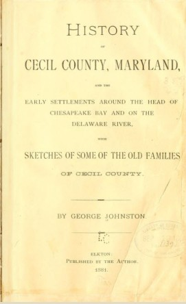 Johnston's History of Cecil County, an important reference for anyone doing genealogy or local history is available from several sources.