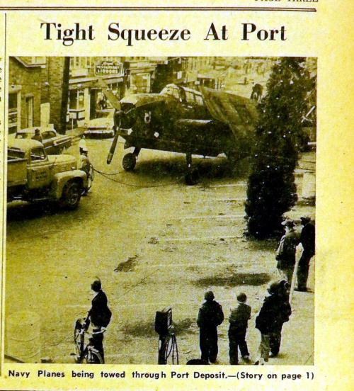 It was a tight Squeeze in Port Deposit as Navy planes came down the street.  Source:  Harford Democrat & Aberdeen Enterprise, Jan 3, 1957 at the Aberdeen Room.