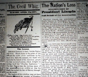 The Cecil Whig, April 22, 1865, contained complete coverage of the assassination of President Lincoln.  The Civil War era papers are available at the Historical Society of Cecil County.